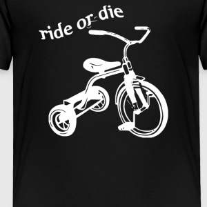 Ride or Die Tricycle - Toddler Premium T-Shirt