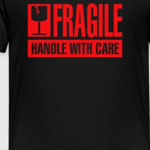 Fragile Handle with Care - Toddler Premium T-Shirt