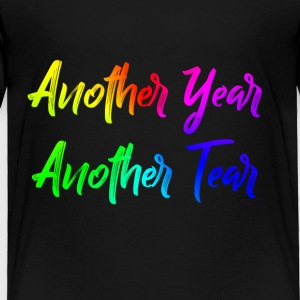 Another Year, Another Tear - Toddler Premium T-Shirt