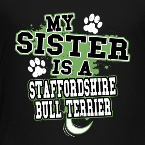 My Sister Is A Staffordshire Bull Terrier - Toddler Premium T-Shirt