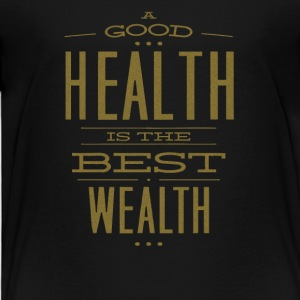 A Good Health Is The Best Wealth - Toddler Premium T-Shirt