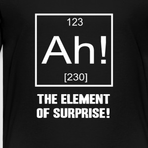 Ah! The Element of Surprise! - Toddler Premium T-Shirt