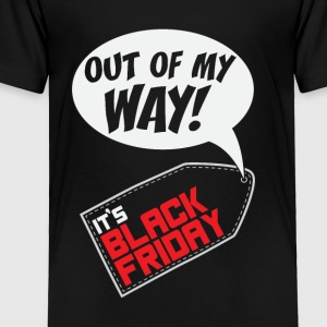 Out of my way! It's Black Friday Gift - Toddler Premium T-Shirt