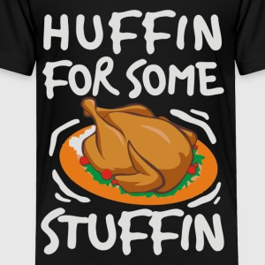 I Am Huffin For Some Stuffin Thanksgiving Meal - Toddler Premium T-Shirt
