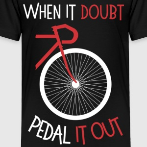When it doubt, pedal it out - Toddler Premium T-Shirt