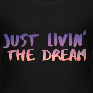 Just Livin the dream - Toddler Premium T-Shirt