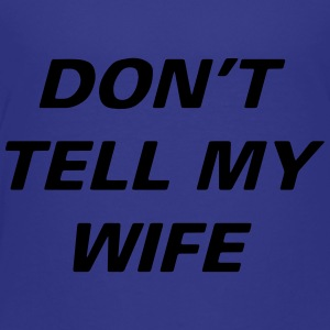 Dont Tell Wife - Toddler Premium T-Shirt