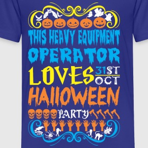 This Heavy Equip Operator Loves 31st Oct Halloween - Toddler Premium T-Shirt