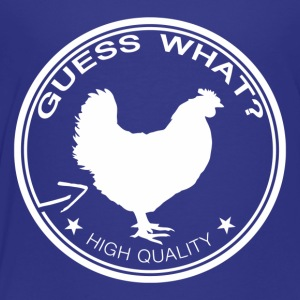 Guess What Chicken - Toddler Premium T-Shirt