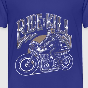 Ride To Kill. The Ultimate Shirt For Tough Biker! - Toddler Premium T-Shirt
