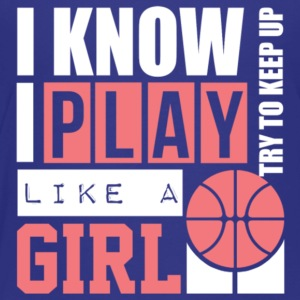 I Know I Play Like A Girl: Try To Keep Up T Shirt - Toddler Premium T-Shirt