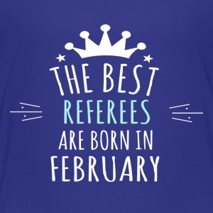 Best REFEREES are born in february - Toddler Premium T-Shirt