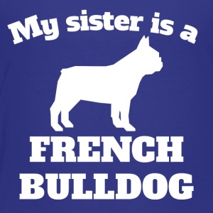 My Sister Is A French Bulldog - Toddler Premium T-Shirt