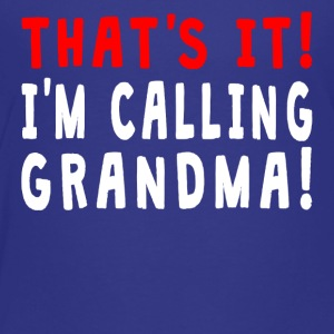 That's It I'm Calling Grandma - Toddler Premium T-Shirt