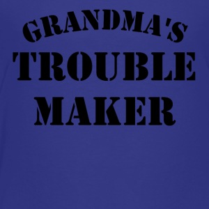 Grandma's Trouble Maker - Toddler Premium T-Shirt