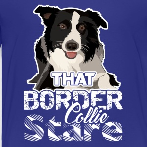 That Border Collie Stare Shirt - Toddler Premium T-Shirt