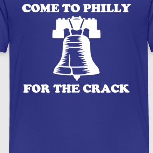 Come To Philly For The Crack - Toddler Premium T-Shirt