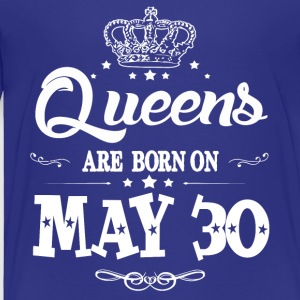 Queens are born on May 30 - Toddler Premium T-Shirt