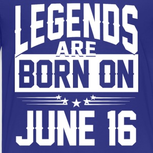 Legends are born on JUNE 16 - Toddler Premium T-Shirt