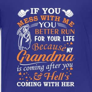 Mess With Me My Grandma Coming After - Toddler Premium T-Shirt