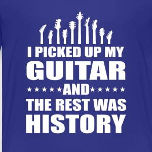 I Picked Up Guitar And Rest Was History - Toddler Premium T-Shirt