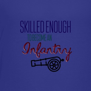 Being an infantry - Toddler Premium T-Shirt