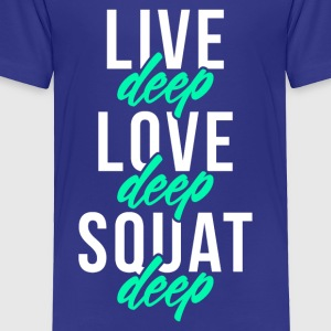 Live Deep Love Deep Squat Deep - Toddler Premium T-Shirt