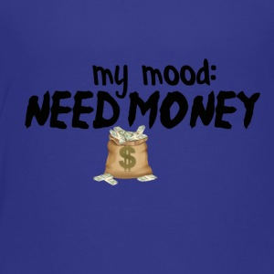 Need money Mood activated - Toddler Premium T-Shirt