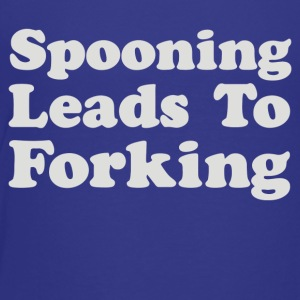 Spooning Leads To Forking - Toddler Premium T-Shirt