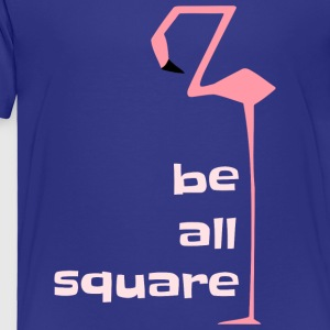 flamingo be all square chilled relaxed present - Toddler Premium T-Shirt