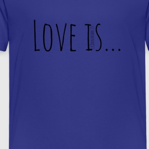 Love Is - Toddler Premium T-Shirt