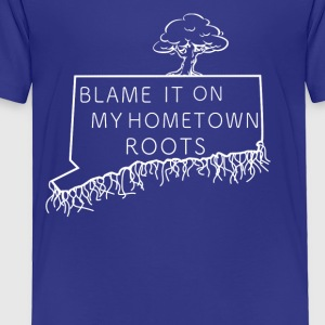Blame It On My Hometown Roots - Connecticut - Toddler Premium T-Shirt