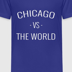 Chicago VS The World - Toddler Premium T-Shirt