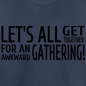 Let's All Get Together For An Awkward Gathering - Toddler Premium T-Shirt
