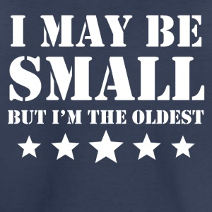 I May Be Small But I'm The Oldest - Toddler Premium T-Shirt