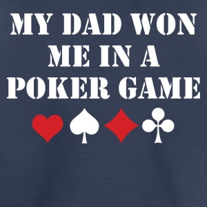 My Dad Won Me In A Poker Game - Toddler Premium T-Shirt