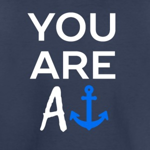 YOU ARE AN ANCHOR - Toddler Premium T-Shirt