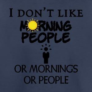 I don't like morning people - Toddler Premium T-Shirt