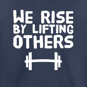 We rise by lifting others - Toddler Premium T-Shirt