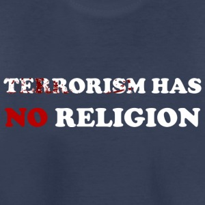 Terrorism has no religion! - Toddler Premium T-Shirt