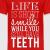 Life is short smile while you still have teeth - Toddler Premium T-Shirt