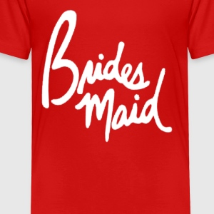 Brides Maid - Toddler Premium T-Shirt
