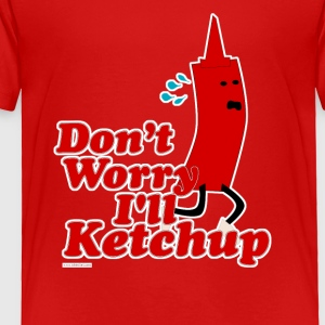 I Will Ketchup - Toddler Premium T-Shirt