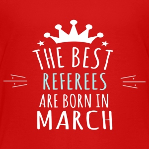 best REFEREES are born in march - Toddler Premium T-Shirt
