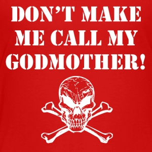 Don't Make Me Call My Godmother - Toddler Premium T-Shirt