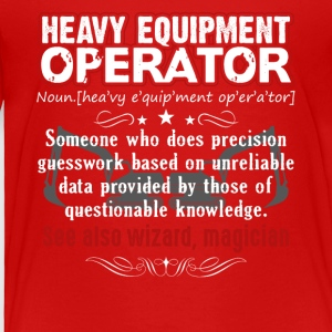 Funny Heavy Equipment Operator Meaning Shirt - Toddler Premium T-Shirt