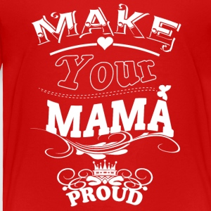 Make Your Mama Proud T Shirt - Toddler Premium T-Shirt