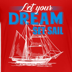 Let Your Dream Set Sail Tshirt - Toddler Premium T-Shirt