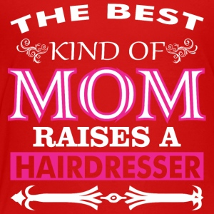 The Best Kind Of Mom Raises A Hairdresser - Toddler Premium T-Shirt