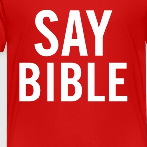 Say Bible White - Toddler Premium T-Shirt